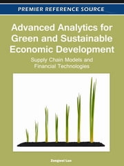 Advanced Analytics for Green and Sustainable Economic Development - Supply Chain Models and Financial Technologies ebook by Zongwei Luo