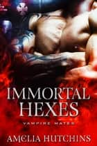 Immortal Hexes ebook by Amelia Hutchins