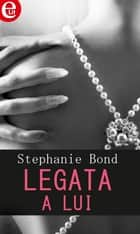 Legata a lui eBook by Stephanie Bond