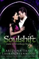 Soulshift ebook by Arizona Tape, Laura Greenwood