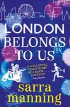 London Belongs to Us 電子書 by Sarra Manning