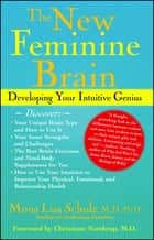 The New Feminine Brain - How Women Can Develop Their Inner Strengths, Geniu ebook by Mona Lisa Schulz, M.D., Ph.D.,...