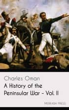 A History of the Peninsular War - Vol. II ebook by Charles Oman