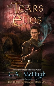The Tears of Elios - (Extended Edition) ebook by C. A. McHugh