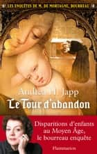 Les enquêtes de M. de Mortagne, bourreau (Tome 3) - Le tour d'abandon eBook by Andrea H. Japp
