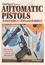 Gun Digest Book of Automatic Pistols Assembly/Disassembly ebook by Kevin Muramatsu