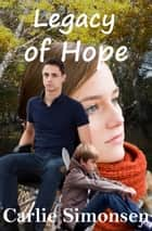 Legacy of Hope ebook by Carlie Simonsen