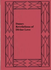 Dame: Revelations of Divine Love ebook by Julian of Norwich