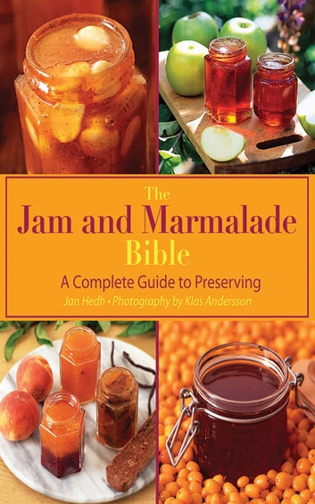 The Jam and Marmalade Bible - A Complete Guide to Preserving ebook by Jan Hedh,Klas Andersson
