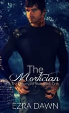 The Mortician ebook by Ezra Dawn