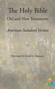 The Holy Bible, American Standard Version - Old and New Testaments - Adapted for ebook by Theospace ebook by Theospace