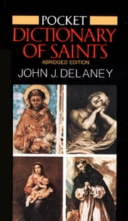 Pocket Dictionary of Saints - Revised Edition ebook by John J. Delaney
