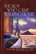 The Boy Who Came Walking Home ebook by Peter Scott