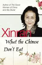 What the Chinese Don't Eat ebook by Xinran