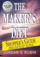 The Maker's Diet Shopper's Guide - Meal plans for 40 days - Shopping lists - Recipes ebook by Jordan Rubin