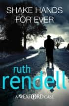 Shake Hands For Ever - (A Wexford Case) ebook by Ruth Rendell