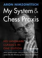 My System & Chess Praxis - His Landmark Classics in One Edition ebook by Aron Nimzowitsch, Robert Sherwood