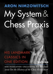 My System & Chess Praxis - His Landmark Classics in One Edition ebook by Aron Nimzowitsch,Robert Sherwood