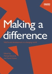 Making a Difference - NGO's and Development in a Changing World ebook by D. Hulme,Michael Edwards