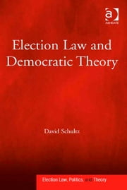 Election Law and Democratic Theory ebook by Professor David Schultz