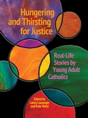 Hungering and Thirsting for Justice - Real-Life Stories by Young Adult Catholics ebook by Kate Ward,Lacey Louwagie