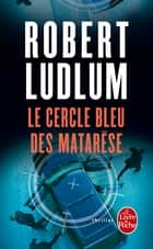 Le Cercle bleu des Matarèse ebook by Robert Ludlum, Michel Courtois-Fourcy