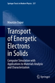 Transport of Energetic Electrons in Solids - Computer Simulation with Applications to Materials Analysis and Characterization ebook by Maurizio Dapor
