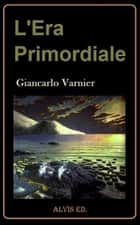 L'Era Primordiale ebook by Giancarlo Varnier