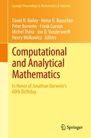 Computational and Analytical Mathematics - In Honor of Jonathan Borwein's 60th Birthday ebook by David H. Bailey,Heinz H. Bauschke,Peter Borwein,Frank Garvan,Michel Théra,Jon Vanderwerff,Henry Wolkowicz