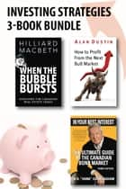 Investing Strategies 3-Book Bundle - How to Profit from the Next Bull Market / When the Bubble Bursts / In Your Best Interest E-bok by Alan Dustin, Hilliard MacBeth, W. H. (Hank) Cunningham