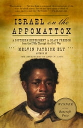 Israel on the Appomattox - A Southern Experiment in Black Freedom from the 1790s Through the Civil War ebook by Melvin Patrick Ely