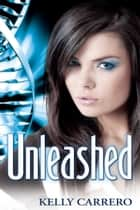 Unleashed (Evolution Series book 7) ebook by Kelly Carrero