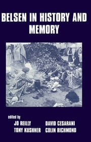 Belsen in History and Memory ebook by David Cesarani,Tony Kushner,Jo Reilly,Colin Richmond