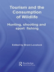 Tourism and the Consumption of Wildlife - Hunting, Shooting and Sport Fishing ebook by Brent Lovelock