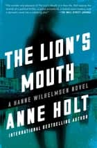 The Lion's Mouth - Hanne Wilhelmsen Book Four eBook by Anne Holt