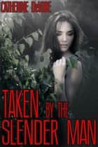 Taken by the Slender Man ebook by Catherine DeVore