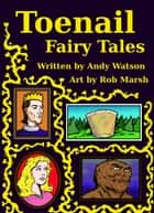 Toenail Fairy Tales - The Smelly Sequel! ebook by Andy Watson, Rob Marsh