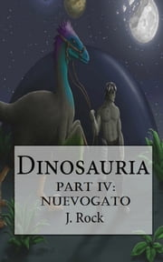 Dinosauria: Part IV: Nuevogato ebook by J. Rock