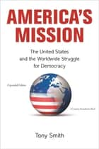 America's Mission - The United States and the Worldwide Struggle for Democracy - Expanded Edition ebook by Tony Smith