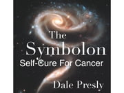 The Symbolon - Self-Cure For Cancer ebook by Dale Presly