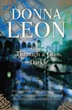 Through a Glass, Darkly - A Commissario Guido Brunetti Mystery ebook by Donna Leon