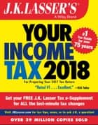 J.K. Lasser's Your Income Tax 2018 - For Preparing Your 2017 Tax Return ebook by J.K. Lasser Institute