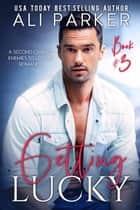 Getting Lucky Book 3 ebook by Ali Parker