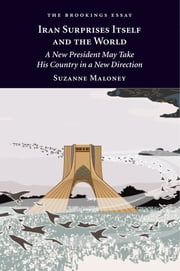 Iran Surprises Itself and the World - A New President May Take His Country in a New Direction ebook by Suzanne Maloney