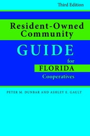 Resident-Owned Community Guide for Florida Cooperatives ebook by Peter Dunbar,Ashley E. Gault