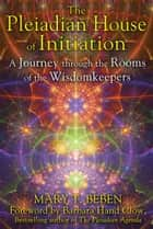 The Pleiadian House of Initiation ebook by Mary T. Beben,Barbara Hand Clow