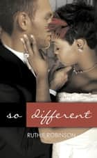 So Different ebook by Ruthie Robinson