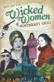 Wicked Women of Northeast Ohio ebook by Jane Ann Turzillo