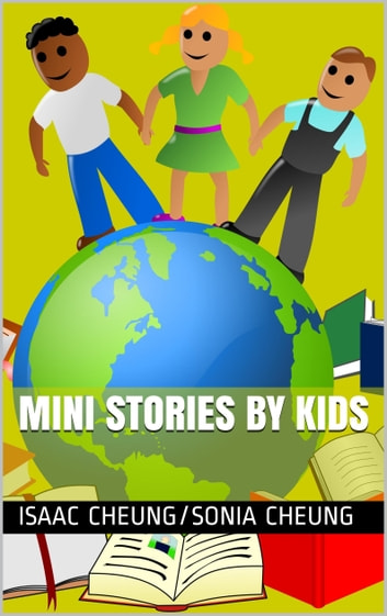 Mini Stories by Kids ebook by Isaac Cheung,Sonia Cheung