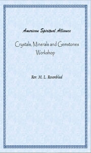 American Spiritual Alliance Crystals, Minerals and Gemstones Workshop ebook by M. L. Rosenblad